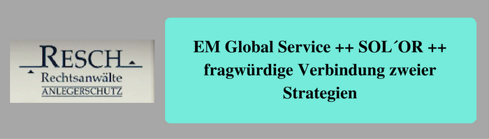 EM Global Service ++ SOL´OR ++ fragwürdige Verbindung zweier Strategien